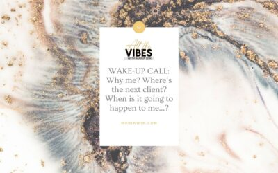 WAKE UP CALL: Why me? Where's the next client? When is it going to happen to me…?