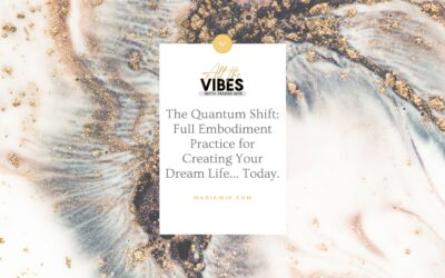 The Quantum Shift: Full Embodiment Practice for Creating Your Dream Life… Today.