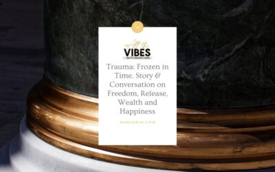 Trauma: Frozen in Time. Story & Conversation on Freedom, Release, Wealth and Happiness